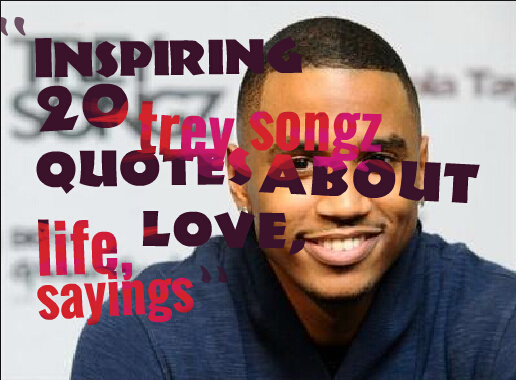Inspiring 20 trey songz quotes about life, love, sayings