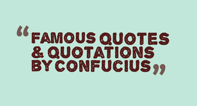 Famous quotes & quotations by Confucius