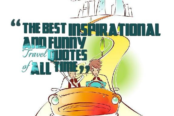 The Best Inspirational and funny Travel Quotes of All Time