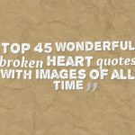 Top 45 wonderful broken heart quotes with images of all time