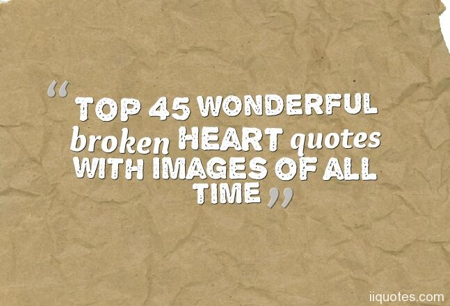 Top 45 Wonderful Broken Heart Quotes With Images Of All Time Quotes