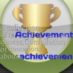 A collection of 19 Achievement quotes,Compilation of quotations about achievement