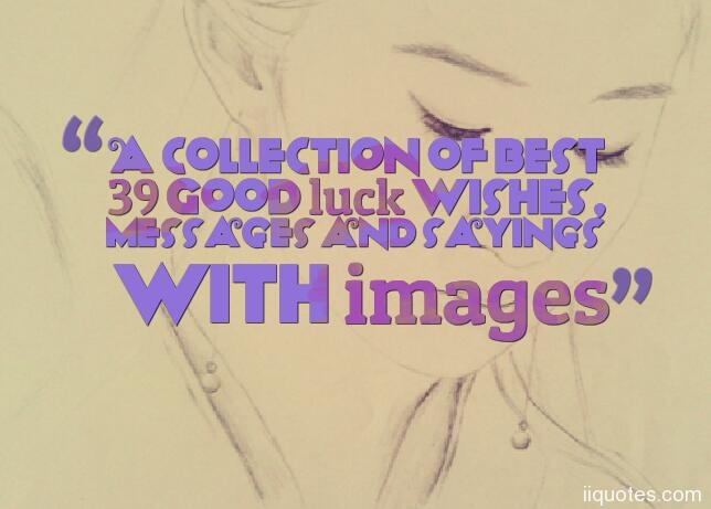 A Collection Of Best 39 Good Luck Wishes Messages And Sayings With