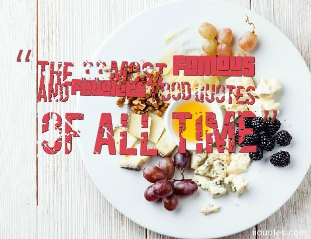The 33 Most Famous And Favorite Food Quotes Of All Time – quotes