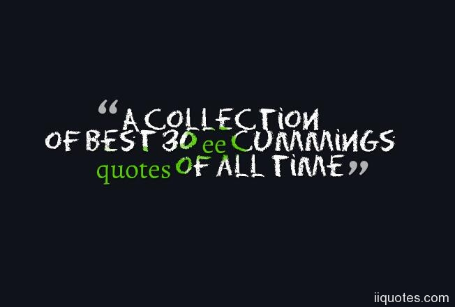 A Collection Of Best 30 Ee Cummings Quotes Of All Time Quotes