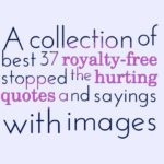 A collection of best 37 royalty-free stopped the hurting quotes and sayings with images