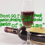 Best 90 funny drunk quotes,drinking quotes,Alcohol quotes of all time
