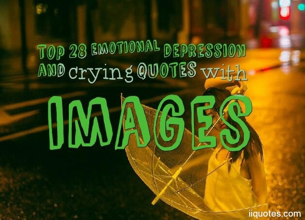 Top 28 emotional depression and crying quotes with images ...
