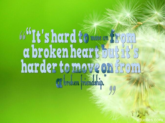 U201cItu0027s Hard To Move On From A Broken Heart But Itu0027s Harder To Move On From A Broken  Friendship.u201d,broken Friendship Quotes