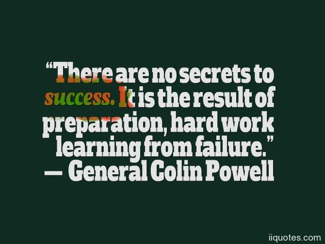 It Is The Result Of Preparation, Hard Work Learning From Failure.u201d U2014  General Colin Powell