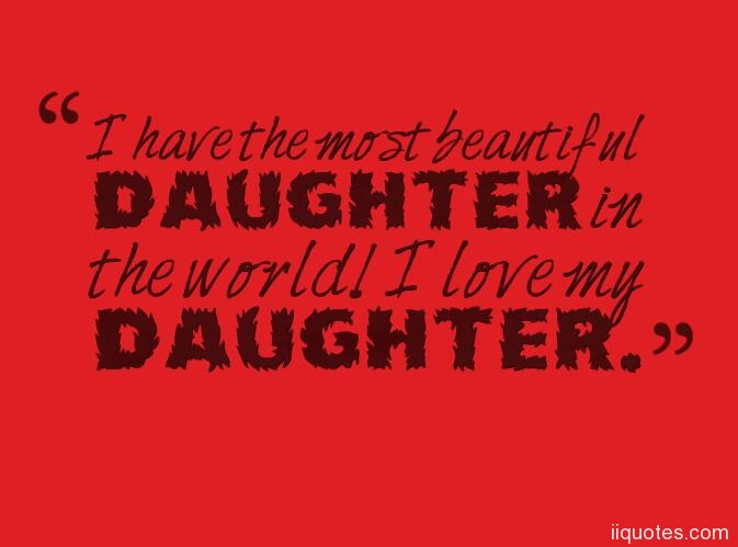 I Love My Daughter Quotes Fascinating A Collection Of Best 48 Sweet I Love My Daughter Quotes And Sayings