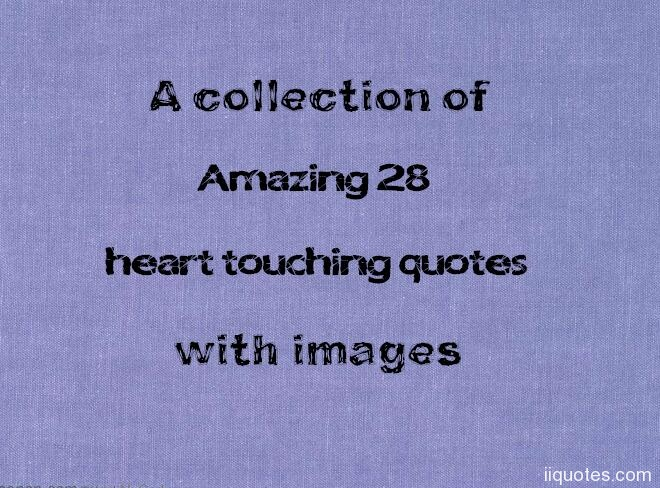 A Collection Of Amazing 28 Heart Touching Quotes With Images Enjoy Our  Collection Of Heart Touching Quotes About Friendship,love,life.Itu0027s  Amazing! 1.