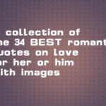 A collection of the 34 BEST romantic quotes on love for her or him with images