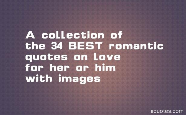 A Collection Of The 34 BEST Romantic Quotes On Love For Her Or Him With  Images How To Express Your Feeling When You Meet Your Love? Here Is 30 Fo  The Best ...