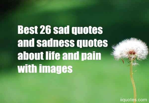 Quotations About Sadness: Best 26 Sad Quotes And Sadness Quotes About Life And Pain