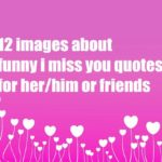 12 images about funny i miss you quotes for her/him or friends