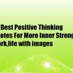 70 Best Positive Thinking Quotes For More Inner Strength,work,life with images