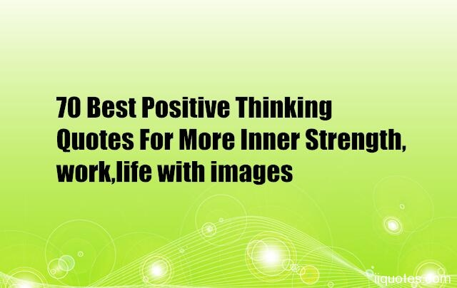 70 Best Positive Thinking Quotes For More Inner Strength ...
