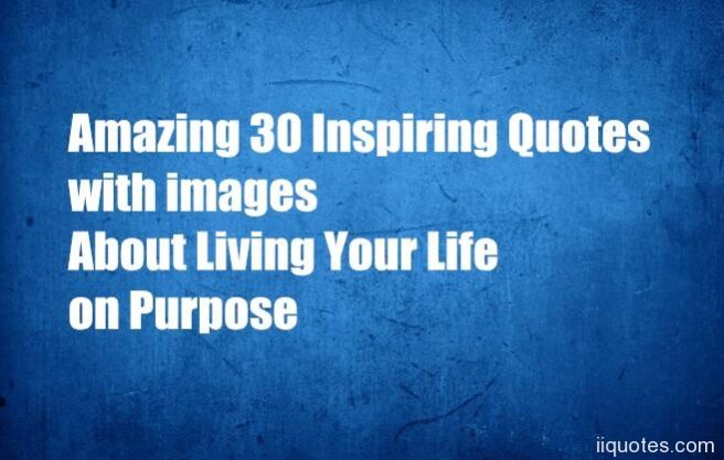 Inspirational Quotes On Life: Amazing 30 Inspiring Quotes With Images About Living Your