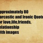 Approximately 80 Sarcastic and Ironic Quotes for love,life,friends,relationship with images