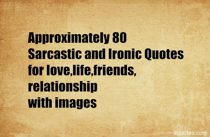 Approximately 80 Sarcastic and Ironic Quotes for love,life ...