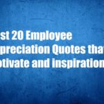 Best 20 Employee Appreciation Quotes that Motivate and inspirational