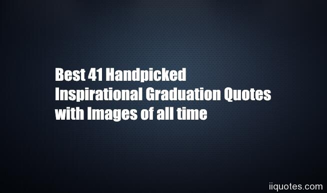 Best Graduation Quotes Interesting Best 48 Handpicked Inspirational Graduation Quotes With Images Of