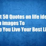 Best 50 Quotes on life ideas with images To Help You Live Your Best Life