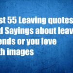Best 55 Leaving quotes and Sayings about leaving friends or you love with images