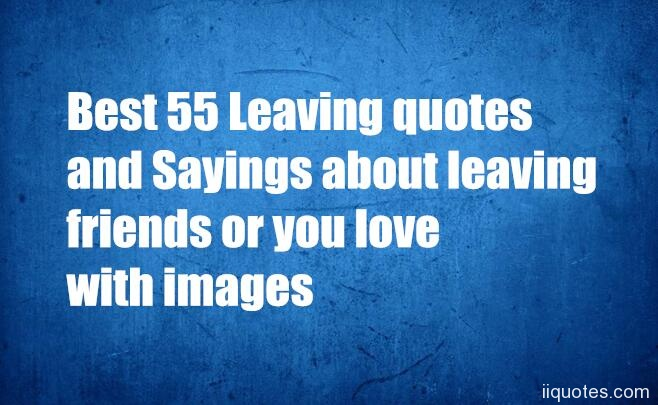 Looking For The Perfect Quotes To Say Goodbye To A Friend Or You Love? Here  Are Some Quotes About Leaving And Saying Goodbye To A Friend.