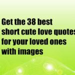 Get the 38 best short cute love quotes for your loved ones with images