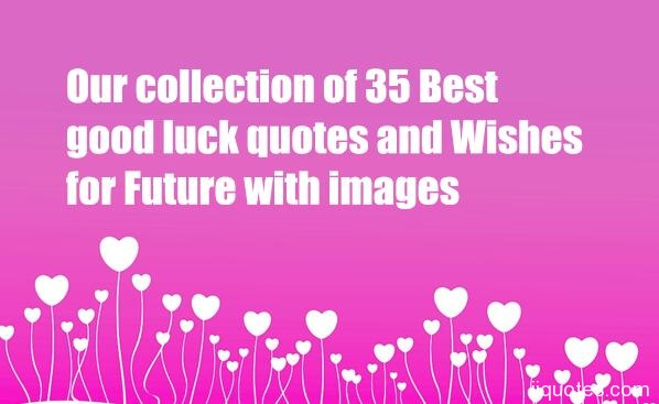 Good Luck Quotes Adorable Our Collection Of 48 Best Good Luck Quotes And Wishes For Future