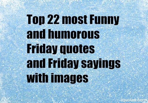 We All Love Friday, What Are Some Funny Quotes For Friday Morning?here Are  Some Funny Friday Quotes,funny Friday Motivational Quotes,inspirational  Friday ...