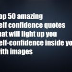 Top 50 amazing self confidence quotes that will light up you self-confidence inside you with images
